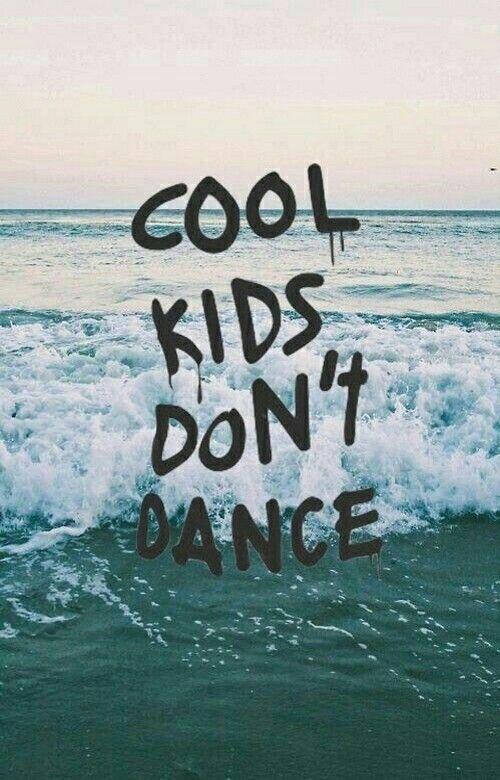Cool kids don't dance wallpaper from Teenager Wallpaper app ;) | Cute Wallpapers | Pinterest ...