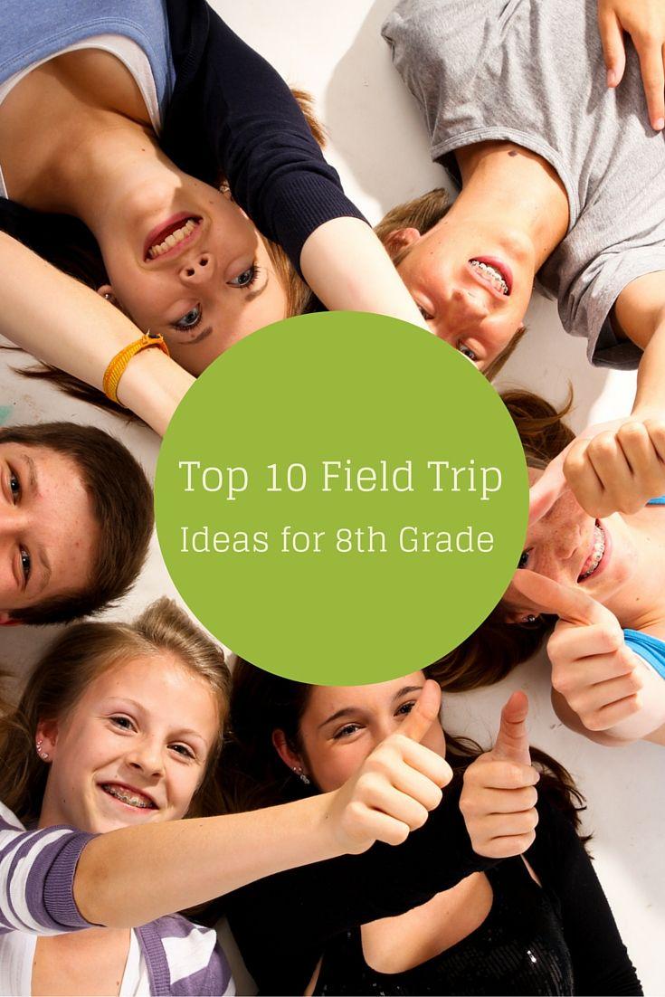 Top 10 Field Trip Ideas For An 8th Grade Class Travel Blog