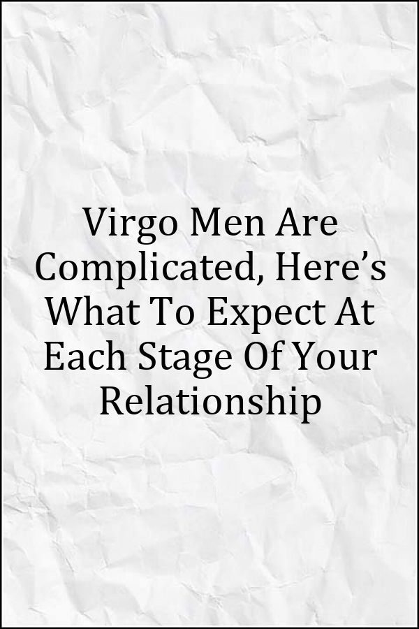 Virgo Men Are Complicated, Here's What To Expect At Each