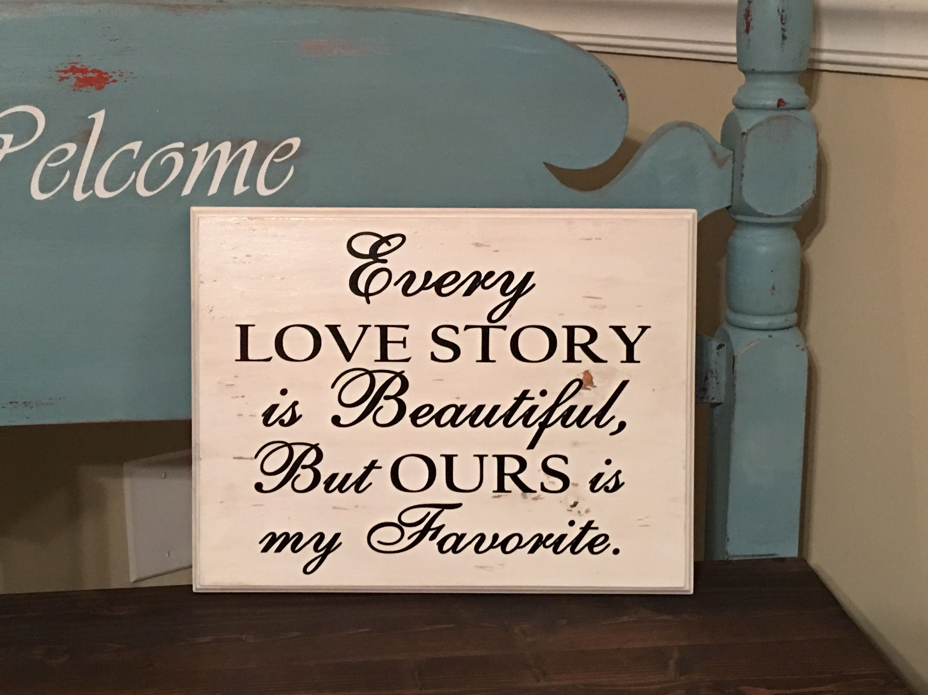 Wooden Sign Every Love Story Is Beautiful But Ours Is My Favorite