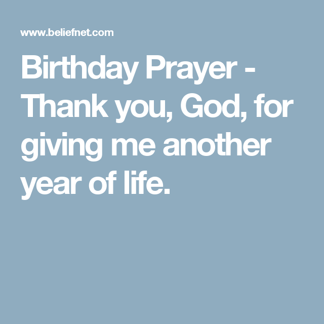 Birthday Prayer Thank You God For Giving Me Another Year Of Life