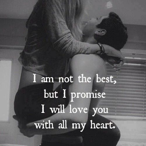 I May Not Be The Best But I Promise I Will Love You With All My