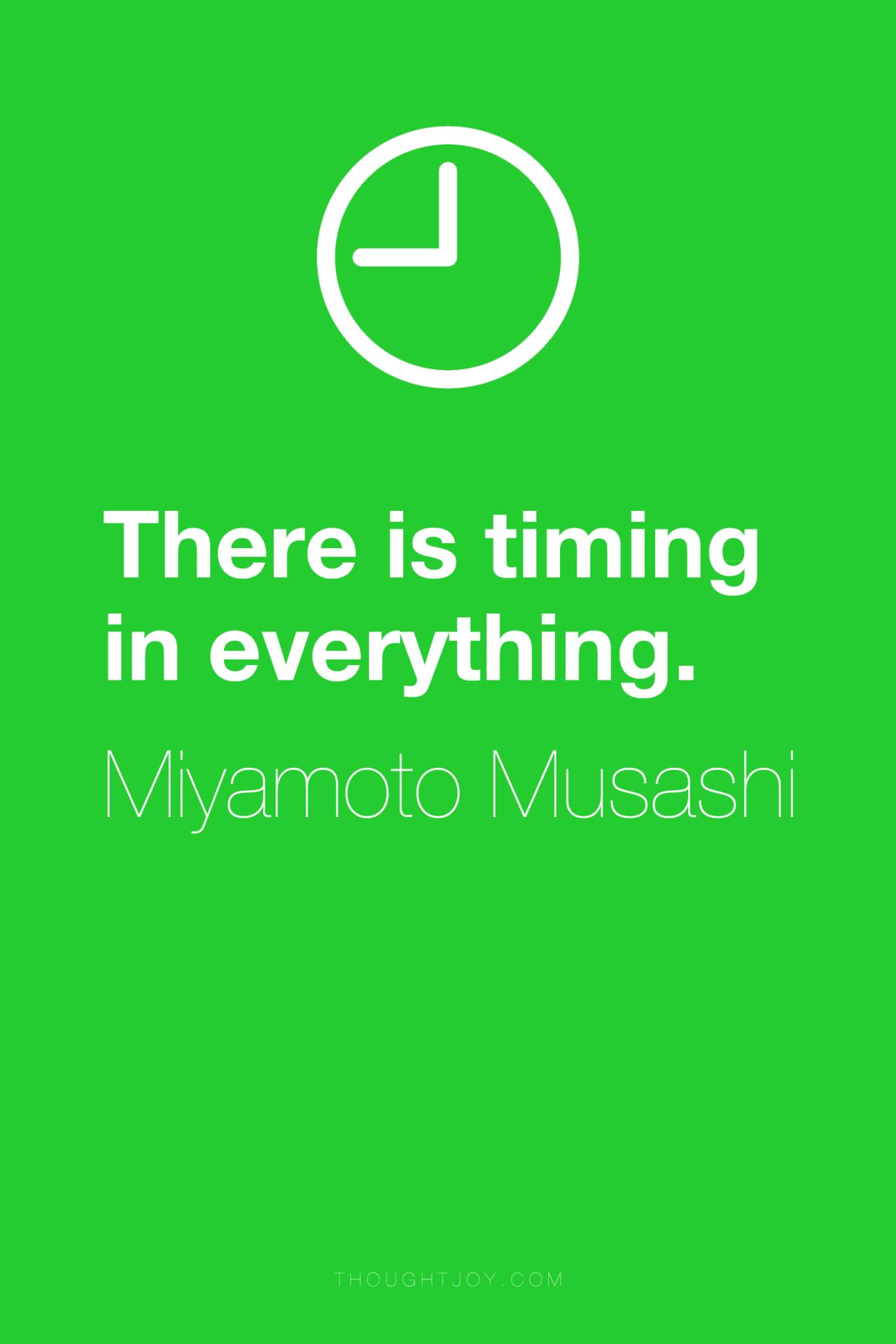 There Is Timing In Everything Miyamoto Musashi Miyamoto