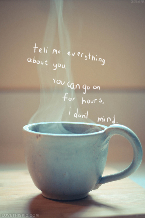 Tell Me Everything About You Love Quotes Photography Quote Drinks Mug