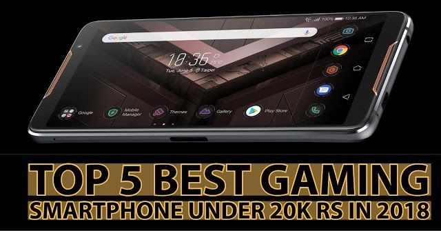 Top 5 Best Gaming Smartphone Under 20k Rs In 2018