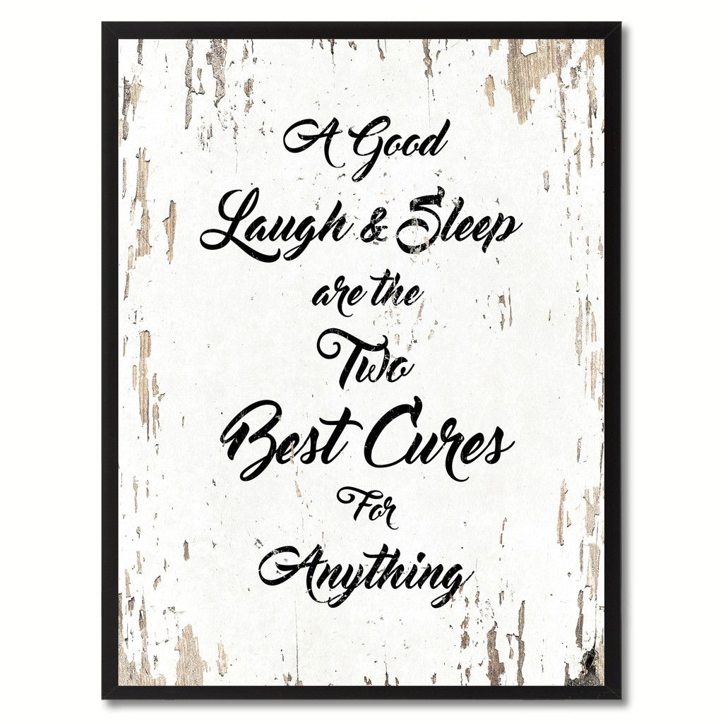 A good laugh & sleep are the two best cures for anything Quote ...