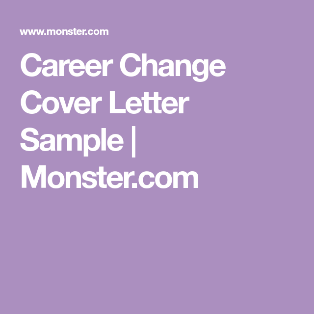 This cover letter sample shows to explain why you want to change career change cover letter sample monster spiritdancerdesigns Image collections