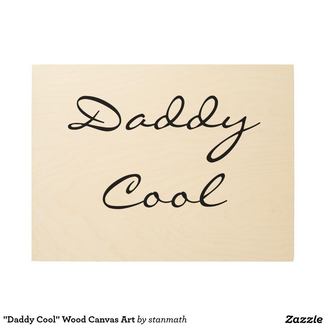 """Daddy Cool"" Wood Canvas Art Wood Wall Art"