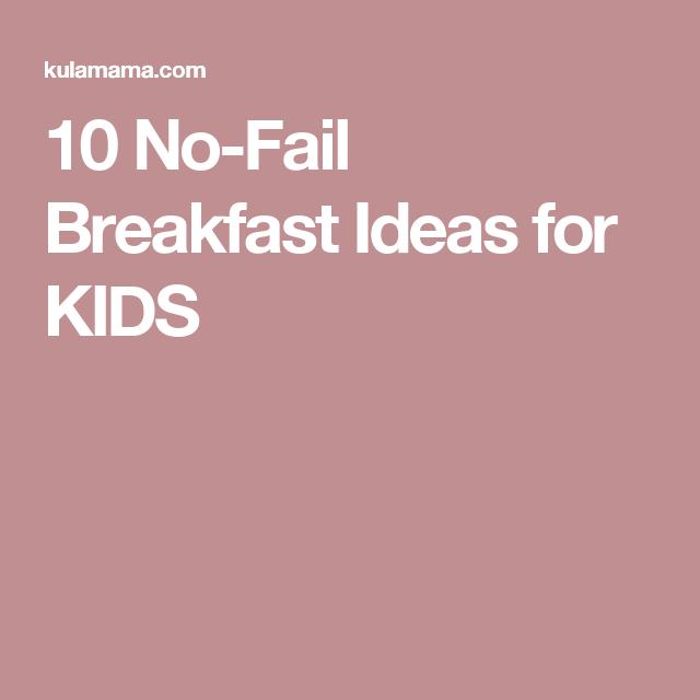 10 No-Fail Breakfast Ideas for KIDS