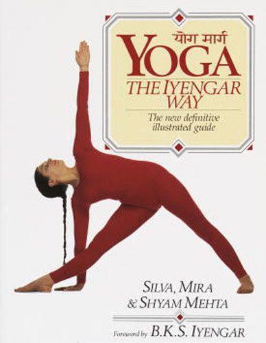 Yoga, the Iynegar Way. Silva, Mira and Shyam Metha.