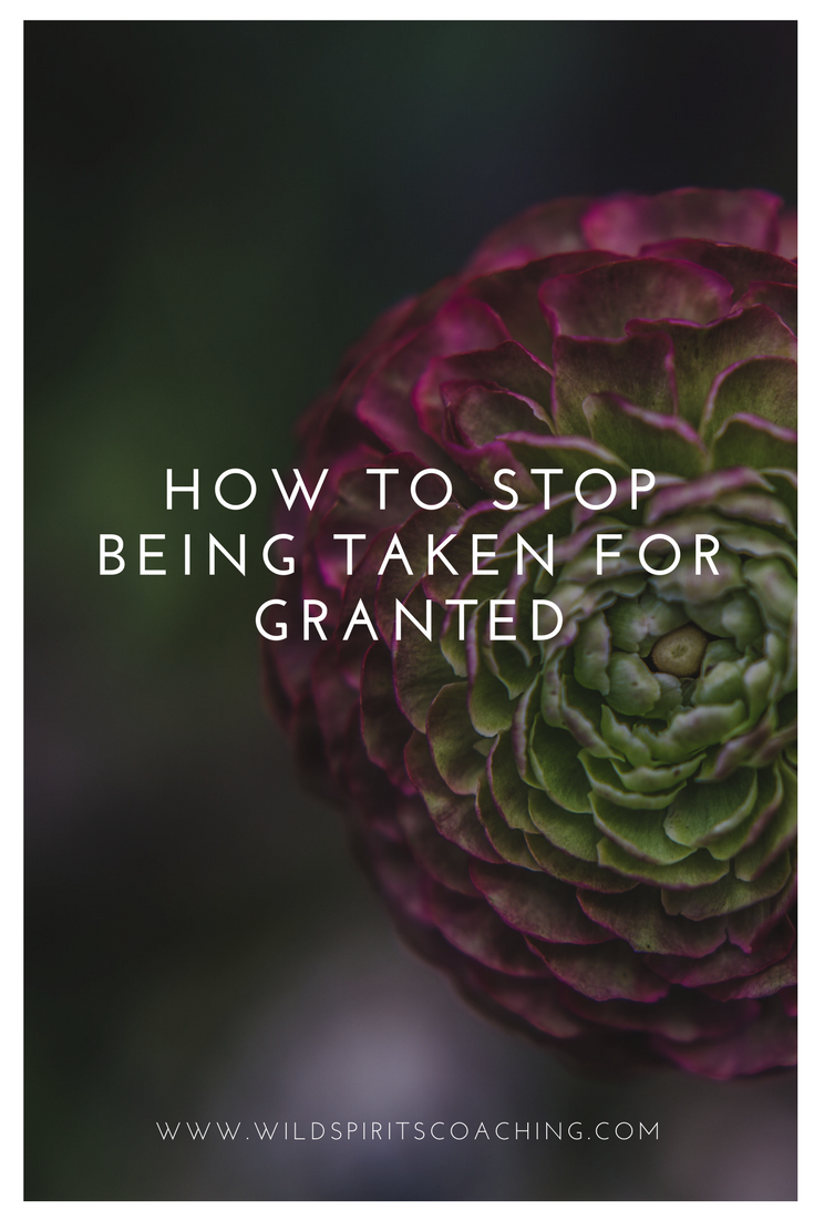 How to stop being taken for granted.  -From www.wildspiritscoaching.com