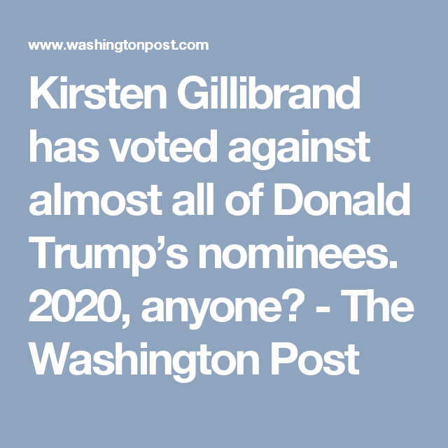 Kirsten Gillibrand has voted against almost all of Donald Trump's nominees. 2020, anyone? - The Washington Post