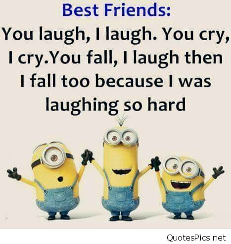 You Laugh I Laugh You Cry I Cry Friends Funny Minions Quotes Best Friends Funny