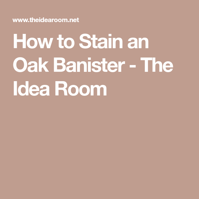 How To Stain An Oak Banister (With Images)