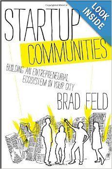 Startup Communities: Building an Entrepreneurial Ecosystem in Your City: Brad Feld: 9781118441541: Amazon.com: Books