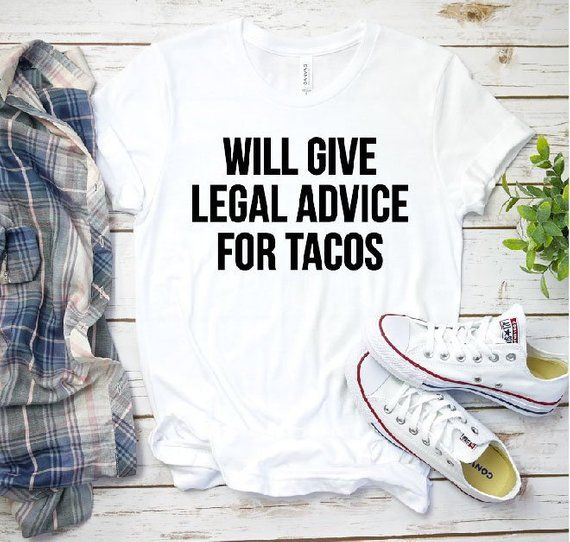 Will Give Legal Advice For Taco Shirt, Lawyer T-Shirt