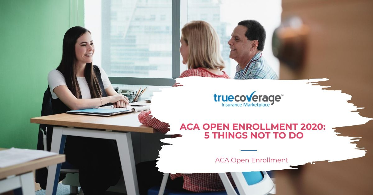Aca Open Enrollment 2020 5 Things Not To Do Open Enrollment
