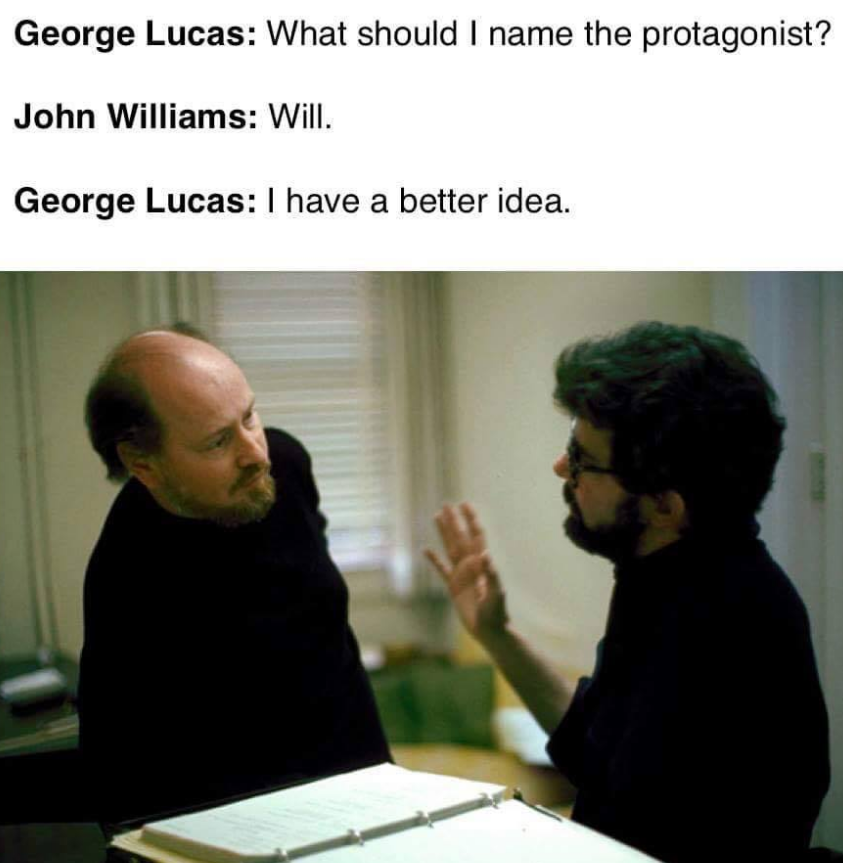 George Lucas What Should I Name The Protagonist John Williams Will George Lucas I Have A Better Idea Star Wars Memes Star Wars Humor Star Wars Movie