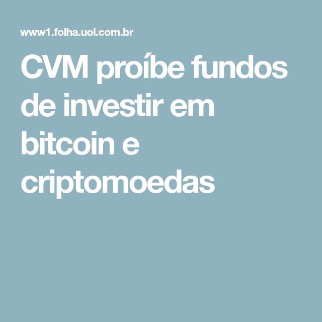 negociando com bitcoins cvm proíbe fundos de investir em bitcoin e criptomoedas