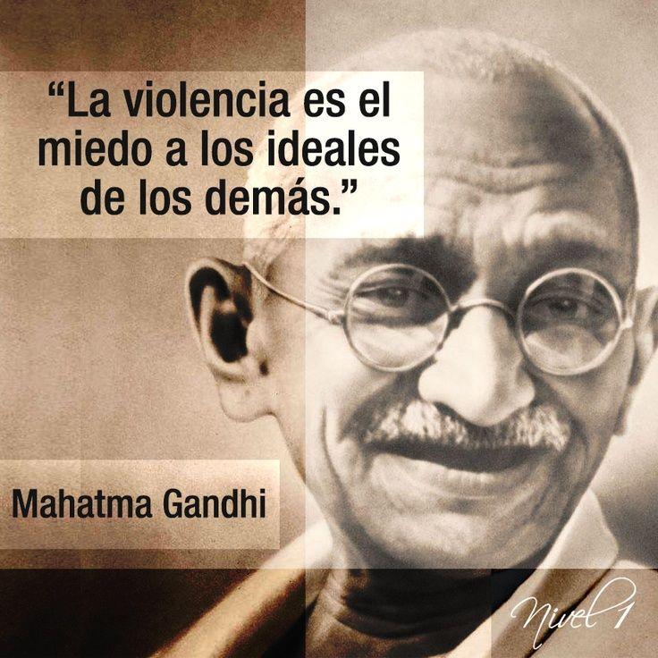 La Violencia Es El Miedo A Los Ideales Gandhi Frases