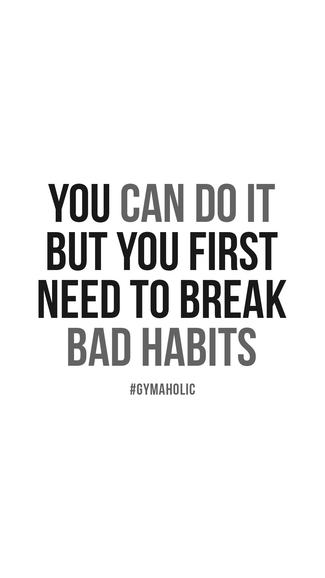 You can do it, but you first need to break bad habits.