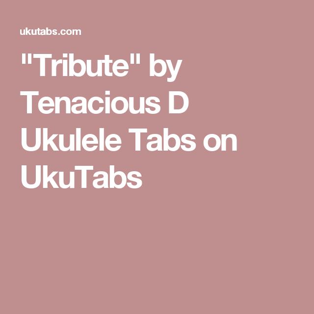 Tribute By Tenacious D Ukulele Tabs On Ukutabs Ukulele