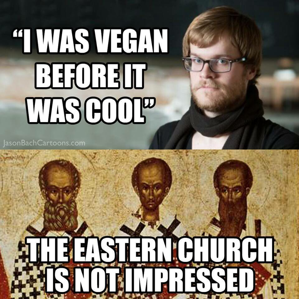 381e4222f6c2aec83177b328838f0633 vegan and church being an orthodox vegan means everyone hates