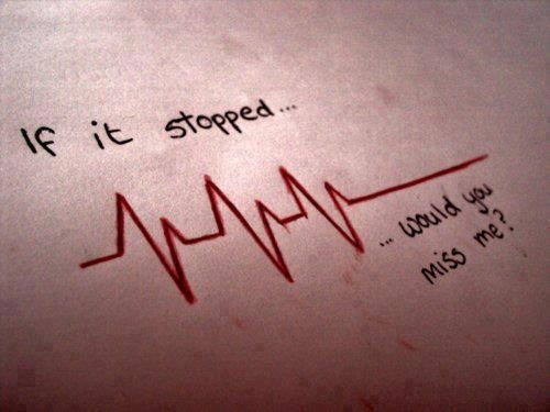 If my heart stopped beating..would u miss me? | Hopeless Romantic ...