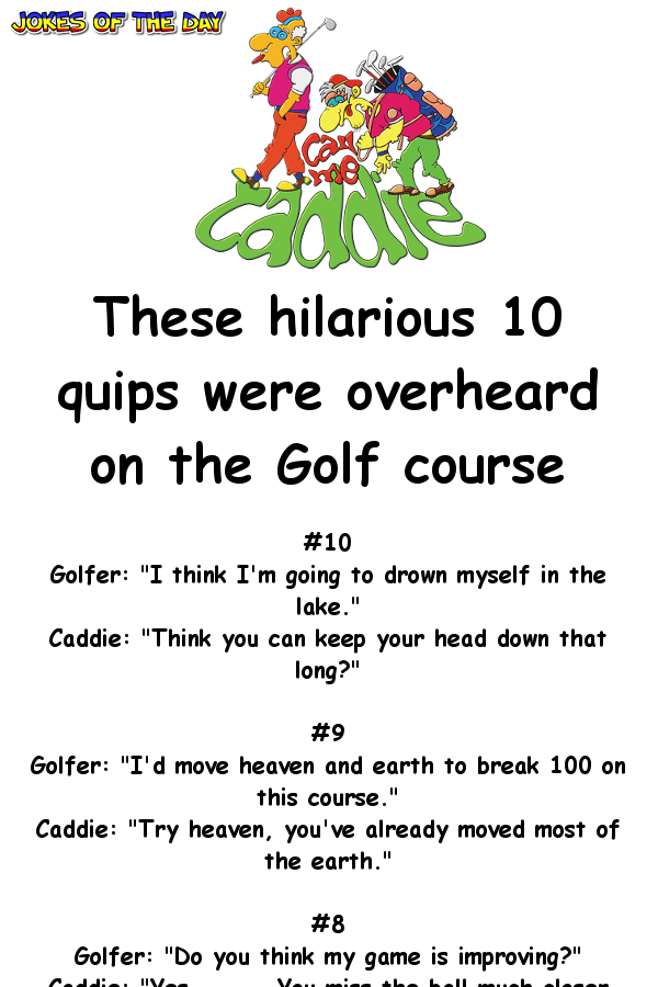 These hilarious 10 quips were overheard on the Golf course ...