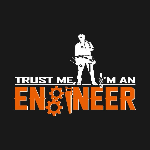 Check out this awesome 'Trust+me+i%27m+an+Engineer+T-shirt' design on @TeePublic!