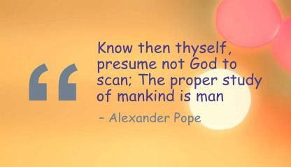 Know Then Thyself, Presume Not God To Scan; The Proper Study Of Mankind Is  Know Then Thyself Presume Not God To Scan