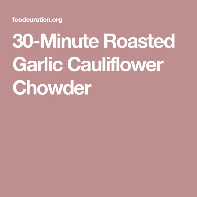 30-Minute Roasted Garlic Cauliflower Chowder