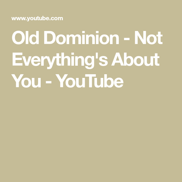 Old Dominion - Not Everything's About You - YouTube | Just