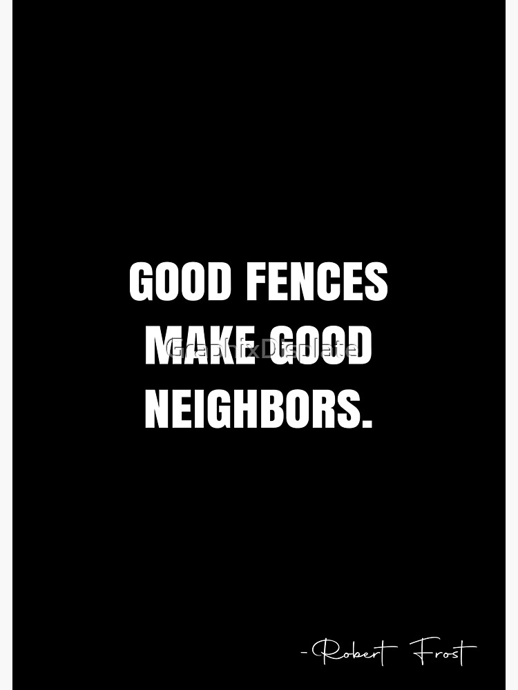 Pin By Lauragentry On Motivation Robert Frost Quotes Neighbor Quotes Good Neighbor