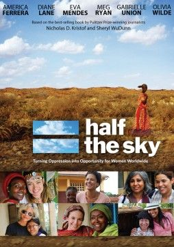 "Half the Sky: Turning Oppression Into Opportunity For Women Worldwide - such an important documentary to watch, based on the moving book ""Half the Sky"" by journalists Nicholas Kristof and Sheryl WuDunn"