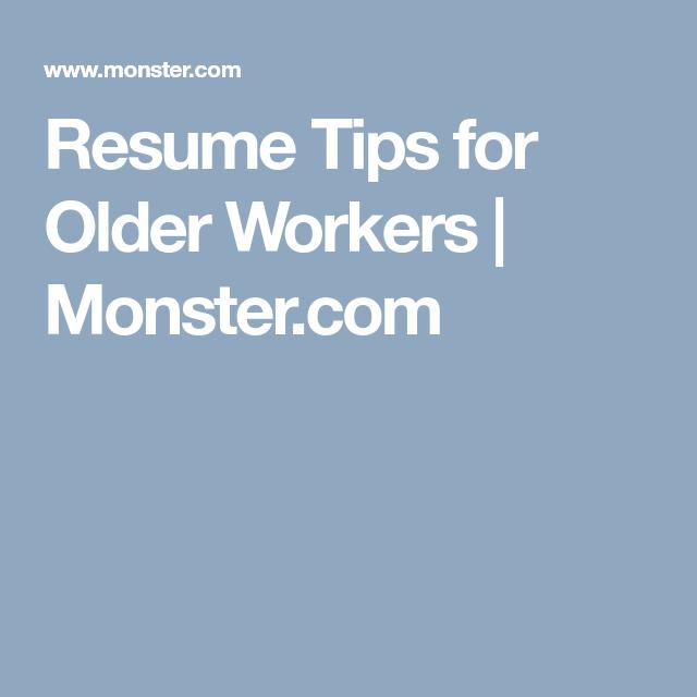 Resume Tips For Older Workers Monster Com Resume Tips Cv Tips Resume