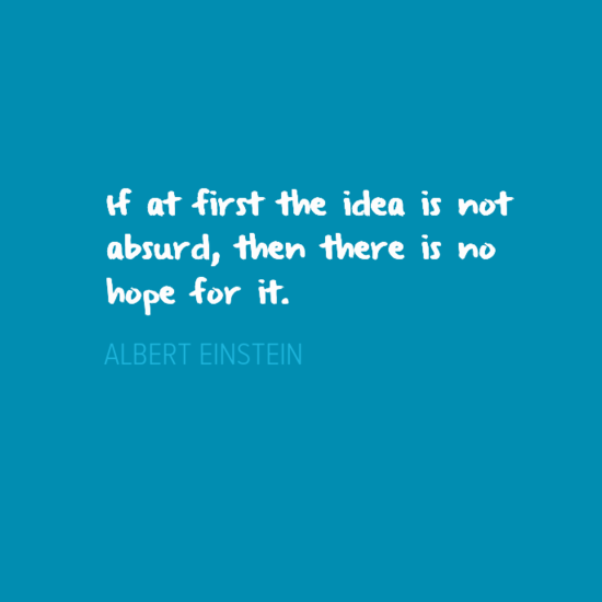If At First The Idea Is Not Absurd Then There Is No Hope For It Albert Einstein Quote Qotd Albert Einstein Quotes Transformation Quotes Einstein Quotes