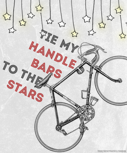 Tie My Handlebars To The Stars So I Stay On Track And If My