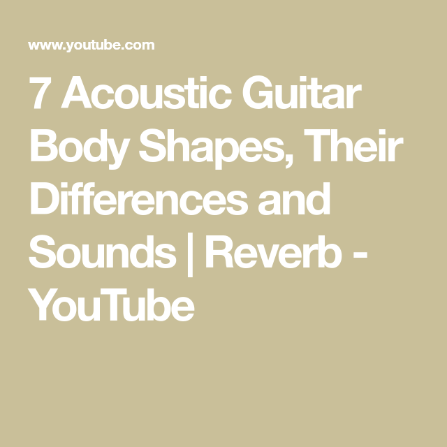 7 Acoustic Guitar Body Shapes Their Differences And Sounds Reverb Youtube Guitar Body Acoustic Guitar Guitar