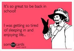 It's so great to be back in school! I was getting so tired of sleeping in and enjoying life...SAID NO TEACHER EVER!!
