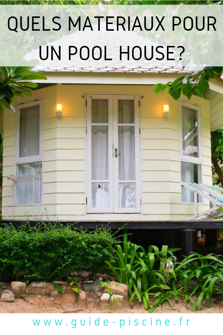 Construire Un Pool House quels matériaux pour un pool house ? | piscine, materiel de