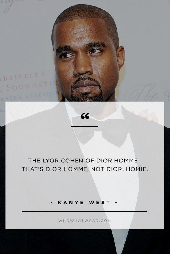 Kanye West S Best Fashion Quotes Of All Time Of All Time Kanye West Quotes Kanye West Fashion Quotes