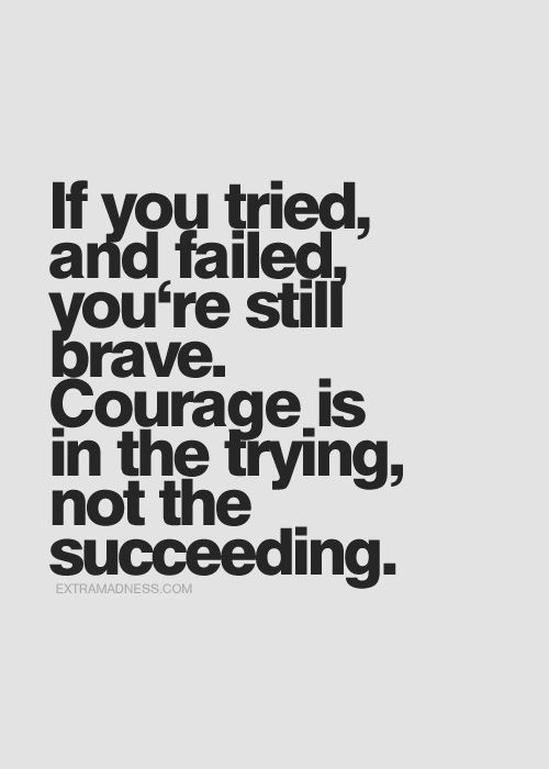 If You Tried And Failed You're Still Brave Courage Is In The Adorable Succeeding Quotes