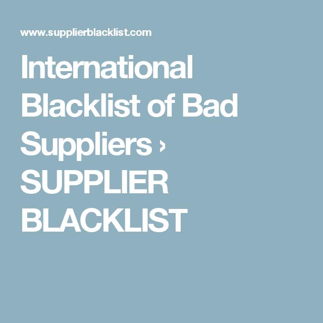 International Blacklist of Bad Suppliers › SUPPLIER BLACKLIST