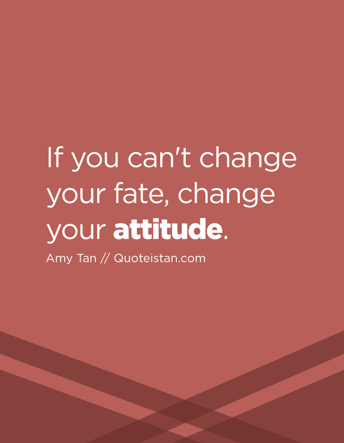 If You Canu0027t Change Your Fate, Change Your #attitude. Design Inspirations