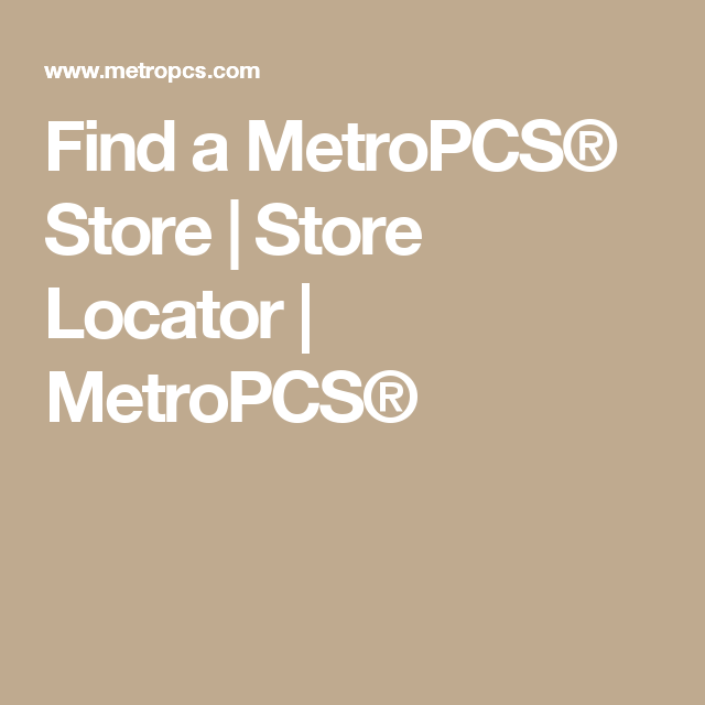 Find A Metropcs Store Store Locator Metropcs Cell Phone