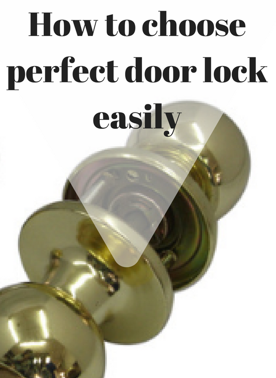 How to choose perfect door lock easily without having previous experiences
