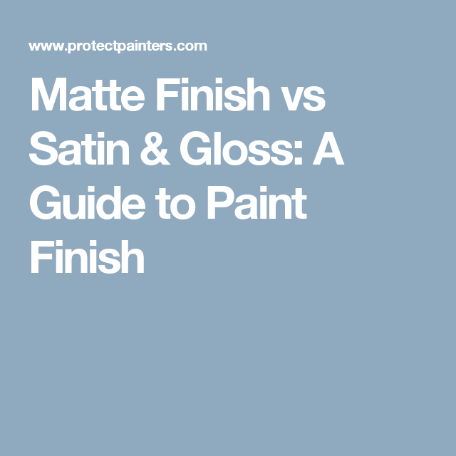 Matte Finish Vs Satin Gloss A Guide To Paint Finish Satin Paint Matte Paint Painting Services