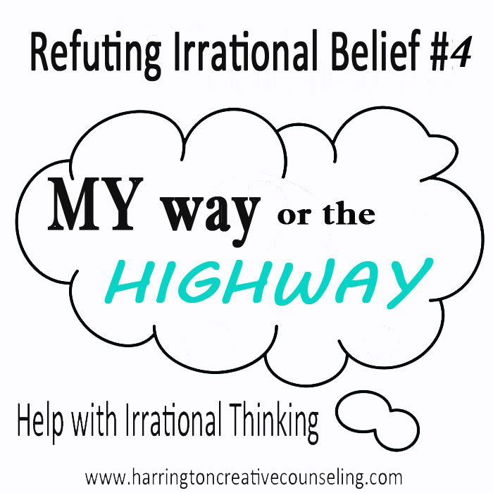 Refuting Irrational Beliefs #4: My Way or the Highway! Learn how ...