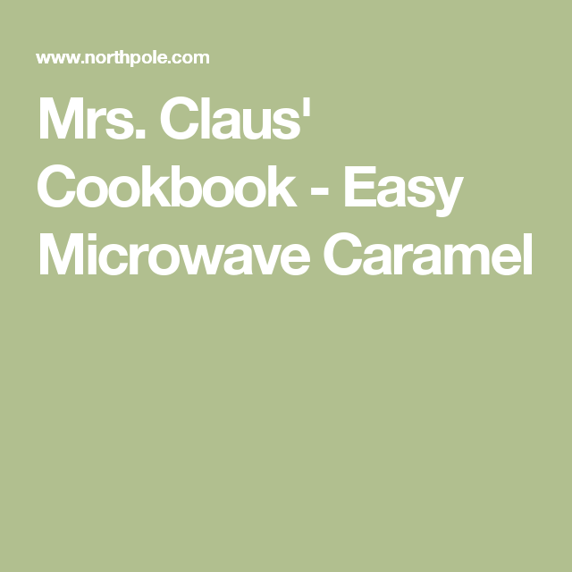 Mrs. Claus' Cookbook - Easy Microwave Caramel